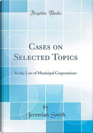 Cases on Selected Topics by Jeremiah Smith