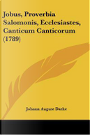 Jobus, Proverbia Salomonis, Ecclesiastes, Canticum Canticorum (1789) by Johann August Dathe