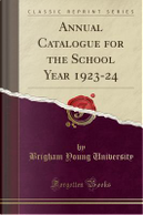 Annual Catalogue for the School Year 1923-24 (Classic Reprint) by Brigham Young University