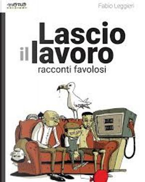 Lascio il lavoro by Fabio Leggieri