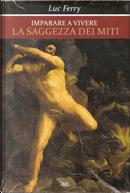 La saggezza dei miti by Luc Ferry