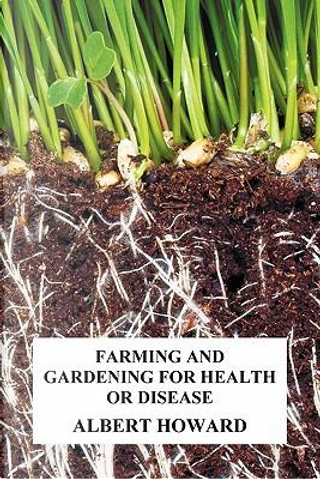 Farming and Gardening for Health or Disease by Albert Howard