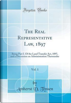 The Real Representative Law, 1897, Vol. 1 by Amherst D. Tyssen