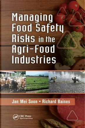 Managing Food Safety Risks in the Agri-Food Industries by Jan Mei Soon