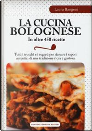 La cucina bolognese in oltre 450 ricette by Laura Rangoni