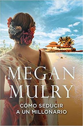 Cómo seducir a un millonario by Megan Mulry