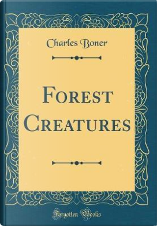 Forest Creatures (Classic Reprint) by Charles Boner