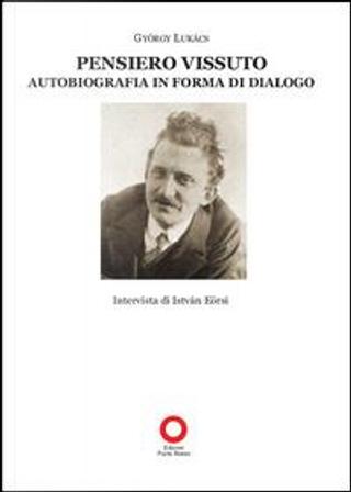 Pensiero vissuto. Autobiografia in forma di dialogo by Gyorgy Lukacs