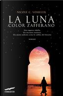 La luna color zafferano by Nicole C. Vosseler