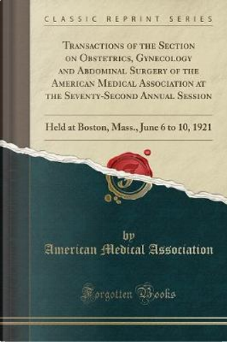 Transactions of the Section on Obstetrics, Gynecology and Abdominal Surgery of the American Medical Association at the Seventy-Second Annual Session by American Medical Association