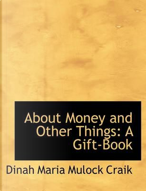 About Money and Other Things by Dinah Maria Mulock Craik