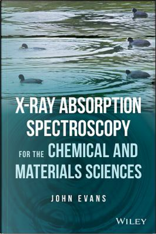 X-ray Absorption Spectroscopy for the Chemical and Materials Sciences by John Evans