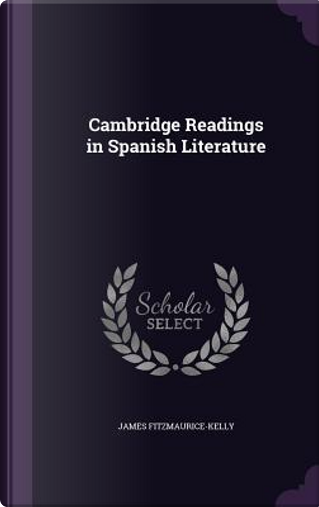 Cambridge Readings in Spanish Literature by James Fitzmaurice-Kelly