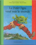 Le petit ogre veut voir le monde by Marie-Agnès Gaudrat