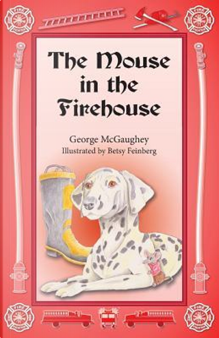 The Mouse in the Firehouse by George Mcgaughey