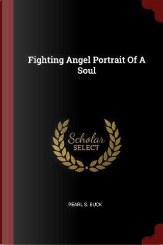 Fighting Angel Portrait of a Soul by Pearl S. Buck