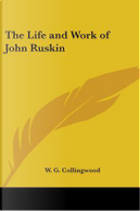 The Life And Work of John Ruskin by W. G. Collingwood
