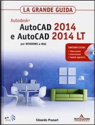 AutoCAD 2014 e AutoCAD 2014 LT. La grande guida. Con CD-ROM by Edoardo Pruneri