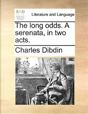 The Long Odds. a Serenata, in Two Acts by Charles Dibdin