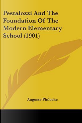 Pestalozzi and the Foundation of the Modern Elementary School by Auguste Pinloche