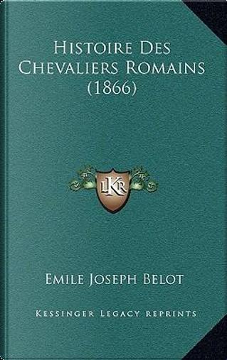 Histoire Des Chevaliers Romains (1866) by Emile Joseph Belot