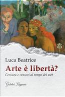 Arte è libertà? by Luca Beatrice