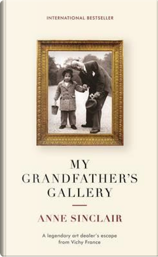 My Grandfather's Gallery by Anne Sinclair