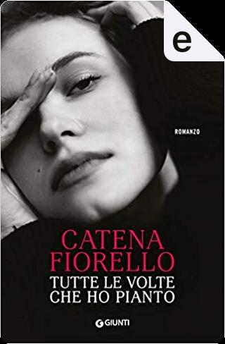 Tutte le volte che ho pianto by Catena Fiorello