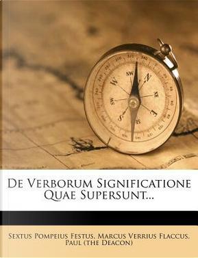 de Verborum Significatione Quae Supersunt... by Sextus Pompeius Festus