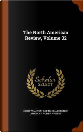 The North American Review, Volume 32 by EDITH WHARTON