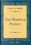 The Warwick Patent (Classic Reprint) by Charles J. Hoadly