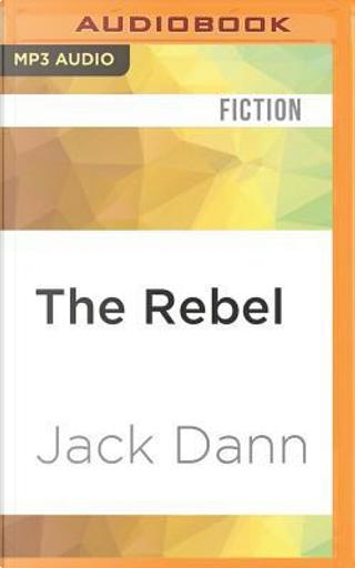 The Rebel by Jack Dann