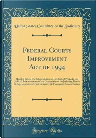 Federal Courts Improvement Act of 1994 by United States Committee On Th Judiciary