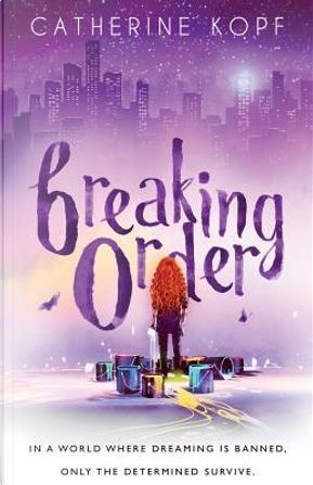 Breaking Order by Catherine Kopf