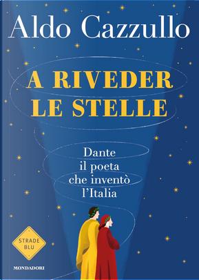 A riveder le stelle by Aldo Cazzullo