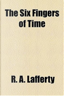 The Six Fingers of Time by R. A. Lafferty
