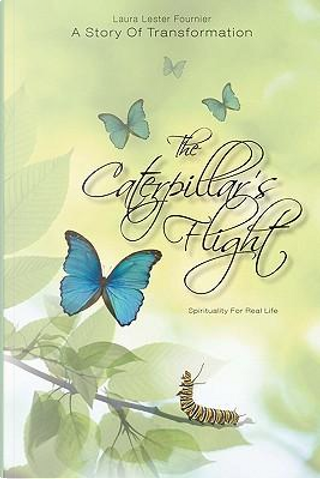 The Caterpillar's Flight - a Story of Transformation by Laura Lester Fournier