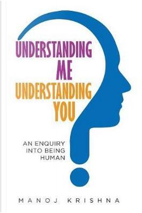 Understanding Me, Understanding You by Manoj Krishna