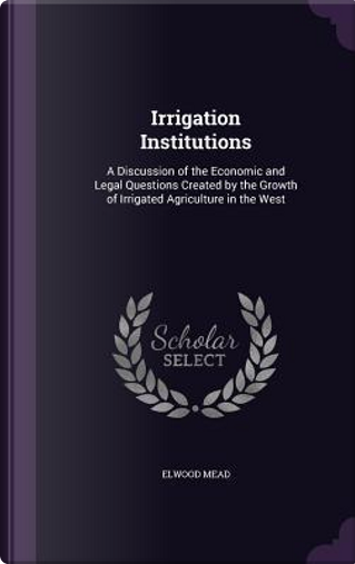 Irrigation Institutions by Elwood Mead