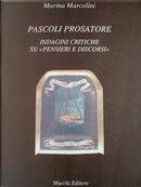 Pascoli prosatore. Indagini critiche su pensieri e discorsi by Marina Marcolini