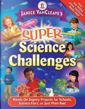 Janice Vancleave's Super Science Challenges by Janice Pratt VanCleave