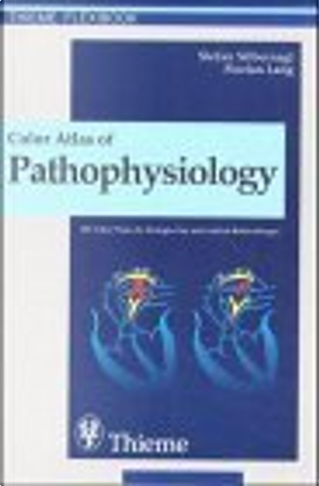 Color Atlas of Pathophysiology by Stefan Silbernagl, Florian Lang