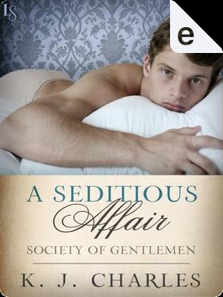 A Seditious Affair by K. J. Charles