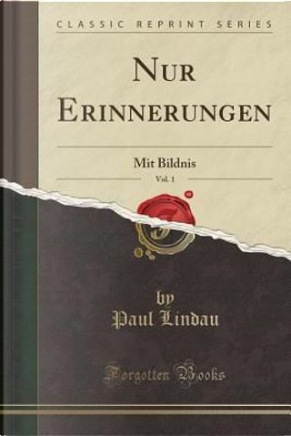 Nur Erinnerungen, Vol. 1 by Paul Lindau