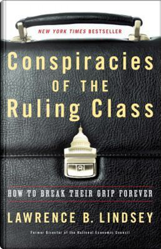 Conspiracies of the Ruling Class by Lawrence B. Lindsey