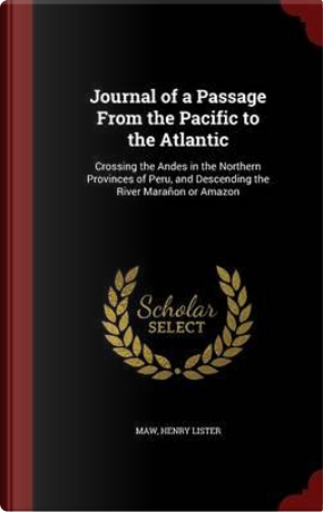 Journal of a Passage from the Pacific to the Atlantic by Henry Lister Maw