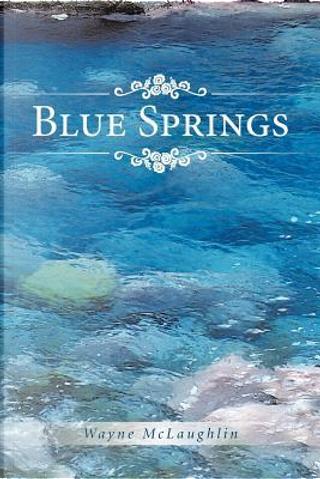 Blue Springs by Wayne McLaughlin