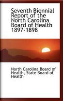 Seventh Biennial Report of the North Carolina Board of Health 1897-1898 by North Carolina Board Of Health
