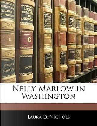 Nelly Marlow in Washington by Laura D. Nichols