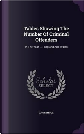 Tables Showing the Number of Criminal Offenders by ANONYMOUS